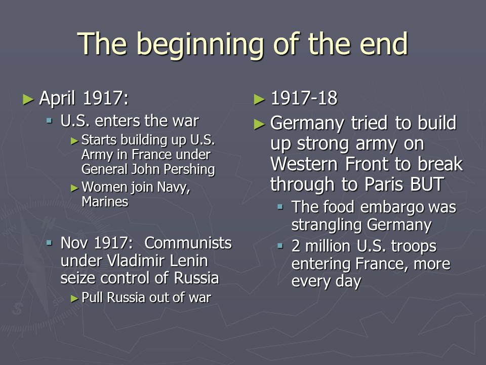 The beginning of the end ► April 1917:  U.S. enters the war ► Starts building up U.S.
