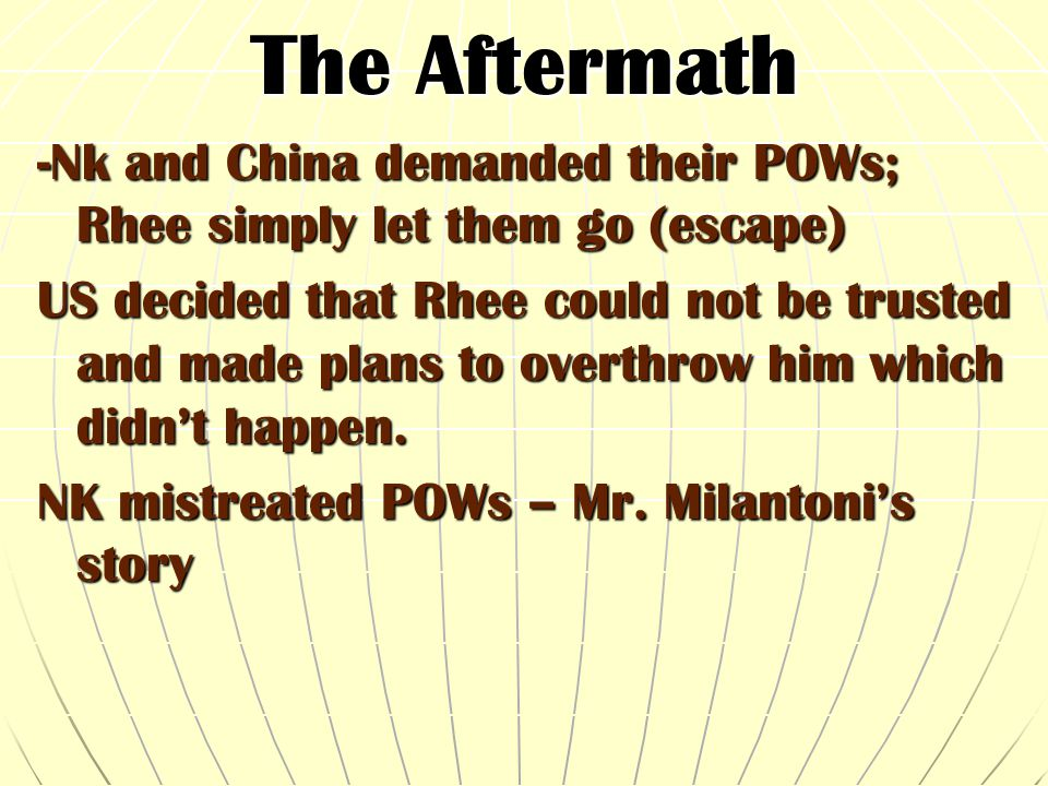 The Aftermath A. Cease-fire Terms DMZ- buffer zone four miles wide 1990s over one million troops there Set terms to release POWsSet terms to release P