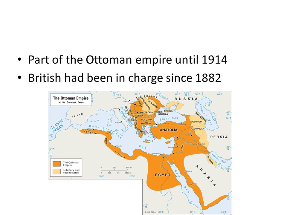 Part of the Ottoman empire until 1914 British had been in charge since 1882