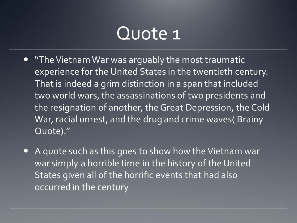 Quote 1 The Vietnam War was arguably the most traumatic experience for the United States in the twentieth century.