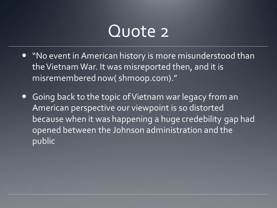 Quote 2 No event in American history is more misunderstood than the Vietnam War.