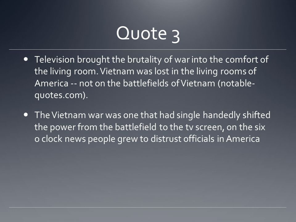 Quote 3 Television brought the brutality of war into the comfort of the living room.