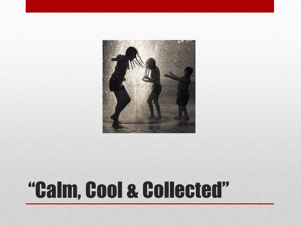 """Calm, Cool & Collected"""