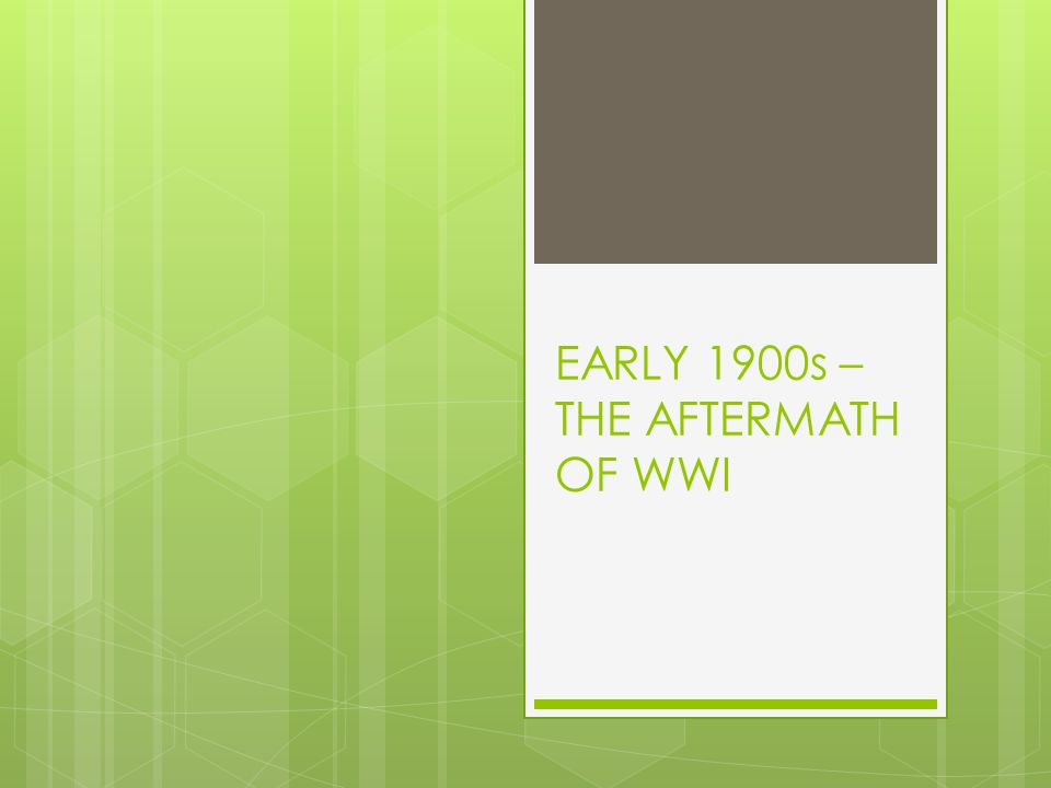 EARLY 1900s – THE AFTERMATH OF WWI