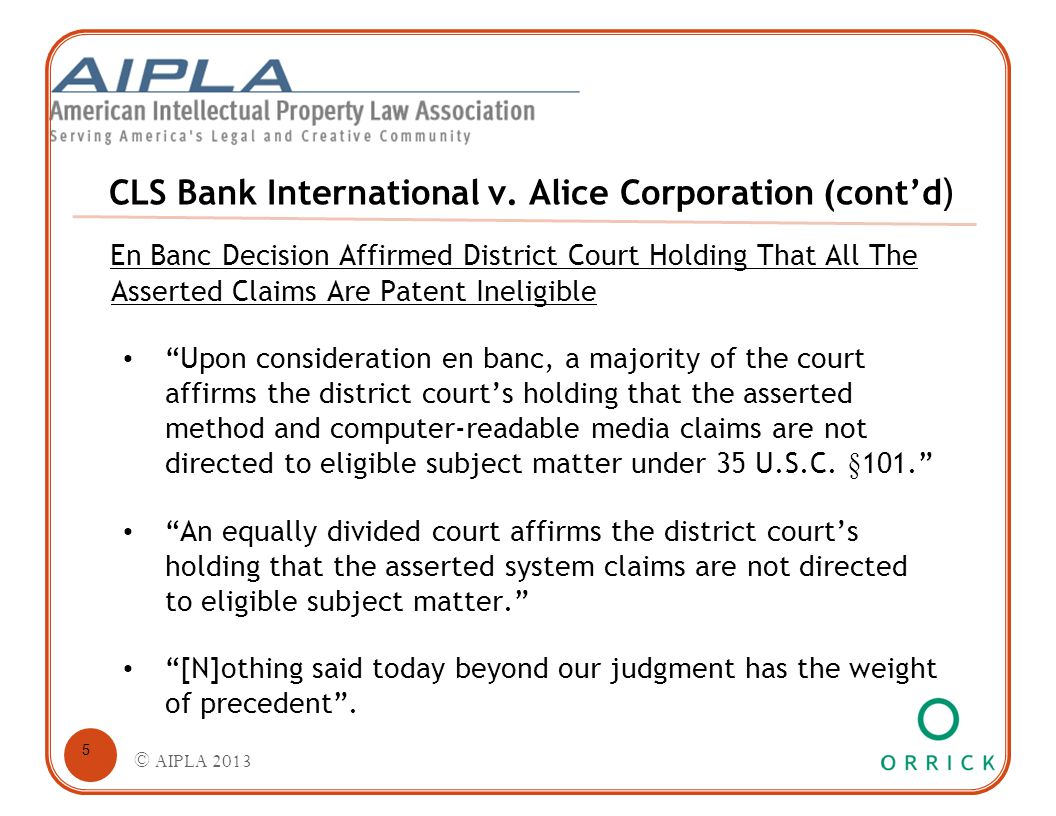 CLS Bank International v. Alice Corporation (cont'd ) En Banc Decision Affirmed District Court Holding That All The Asserted Claims Are Patent Ineligi
