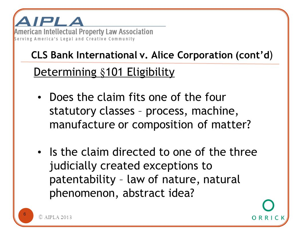 CLS Bank International v. Alice Corporation (cont'd ) Determining §101 Eligibility Does the claim fits one of the four statutory classes – process, ma