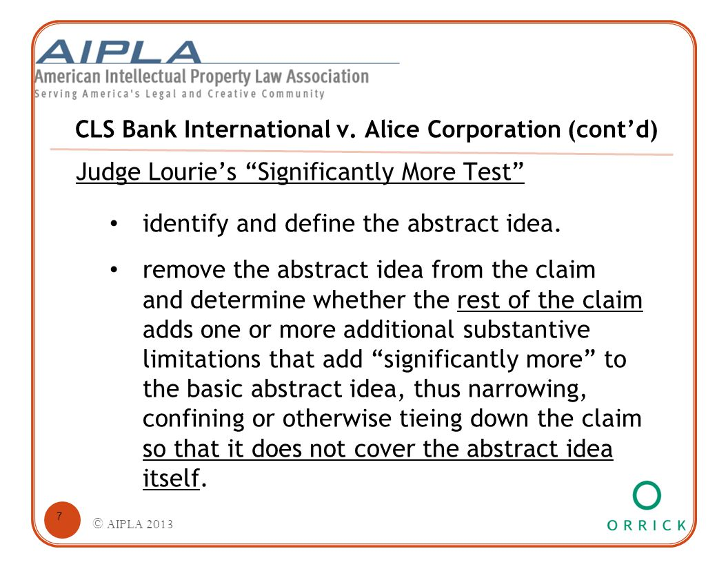 "CLS Bank International v. Alice Corporation (cont'd) Judge Lourie's ""Significantly More Test"" identify and define the abstract idea. remove the abstra"