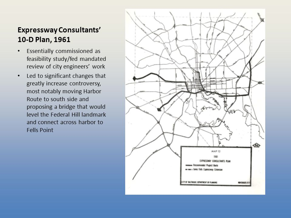 Expressway Consultants' 10-D Plan, 1961 Essentially commissioned as feasibility study/fed mandated review of city engineers' work Led to significant c