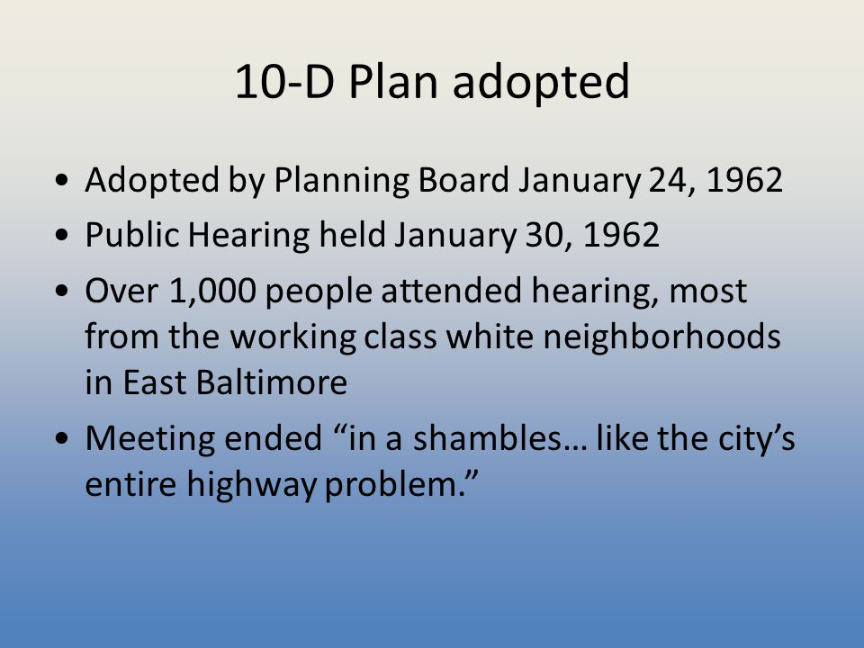 10-D Plan adopted Adopted by Planning Board January 24, 1962 Public Hearing held January 30, 1962 Over 1,000 people attended hearing, most from the wo