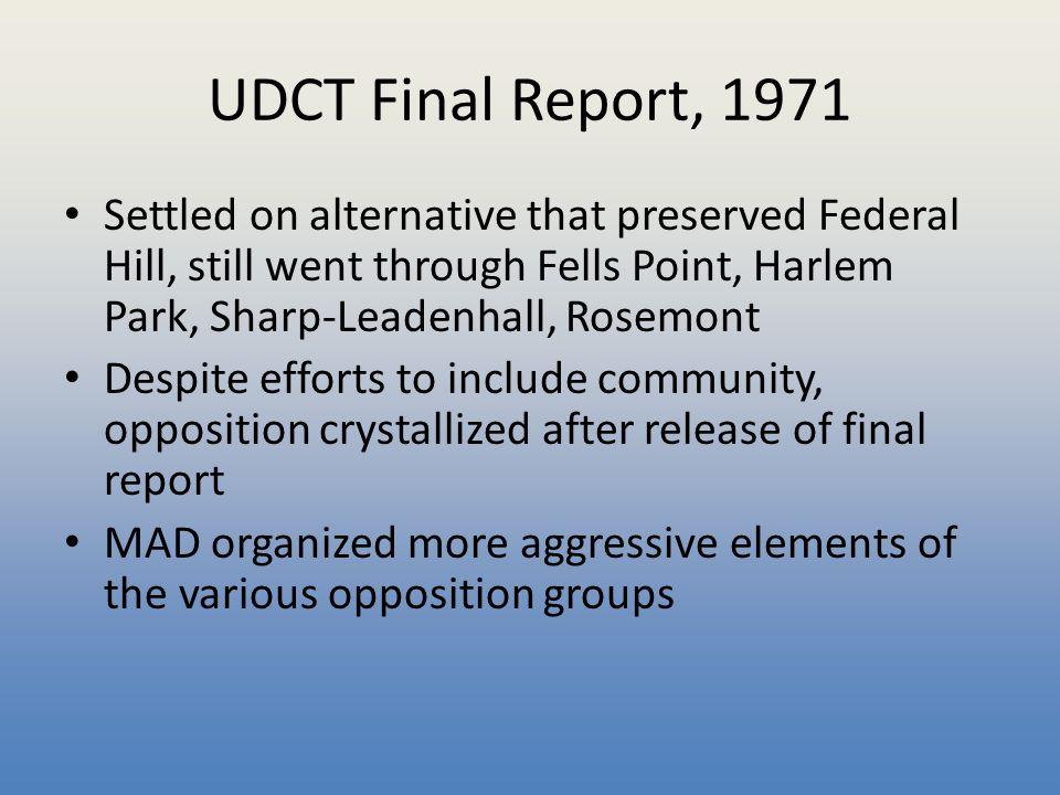 UDCT Final Report, 1971 Settled on alternative that preserved Federal Hill, still went through Fells Point, Harlem Park, Sharp-Leadenhall, Rosemont De