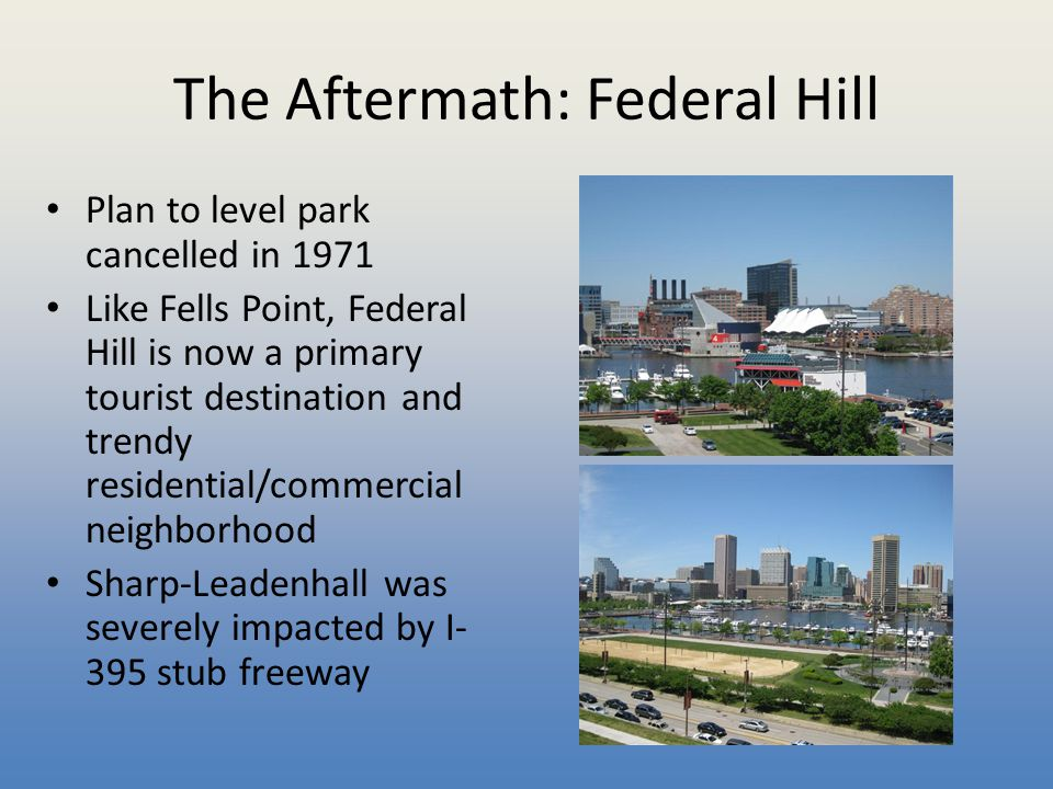 The Aftermath: Federal Hill Plan to level park cancelled in 1971 Like Fells Point, Federal Hill is now a primary tourist destination and trendy reside