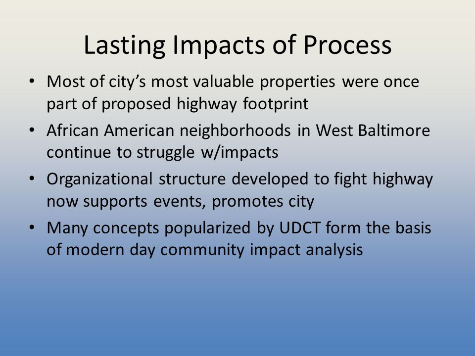 Lasting Impacts of Process Most of city's most valuable properties were once part of proposed highway footprint African American neighborhoods in West