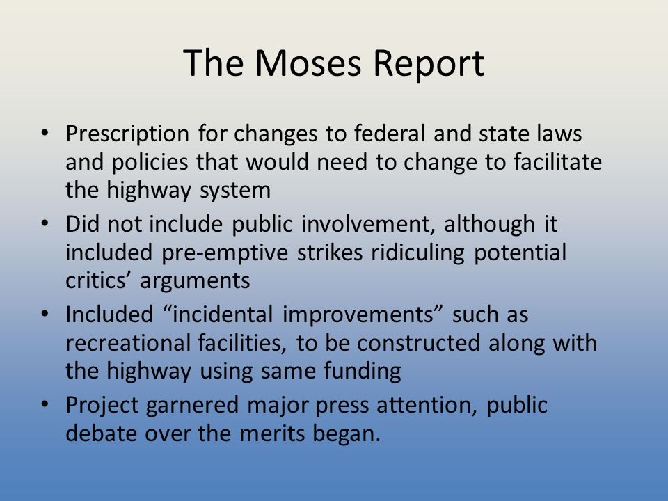 The Moses Report Prescription for changes to federal and state laws and policies that would need to change to facilitate the highway system Did not in