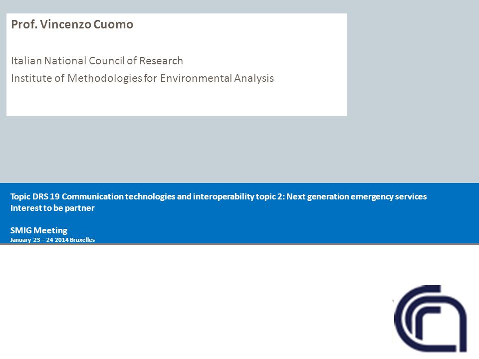 Prof. Vincenzo Cuomo Italian National Council of Research Institute of Methodologies for Environmental Analysis Topic DRS 19 Communication technologie
