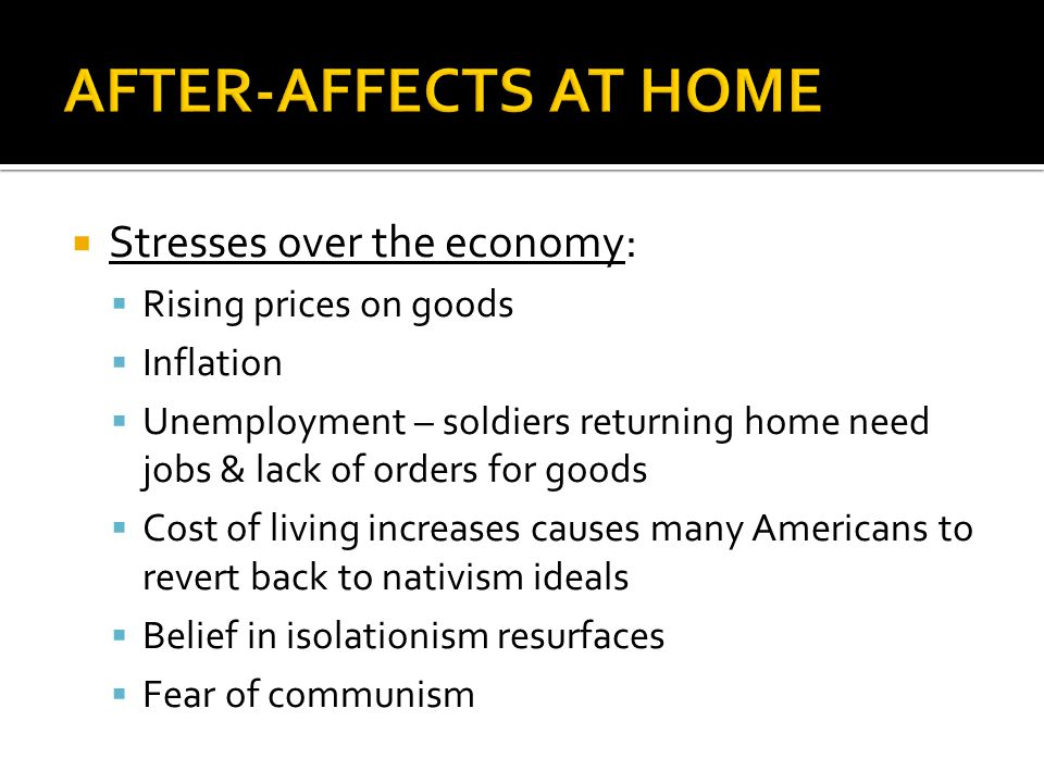  Stresses over the economy:  Rising prices on goods  Inflation  Unemployment – soldiers returning home need jobs & lack of orders for goods  Cost