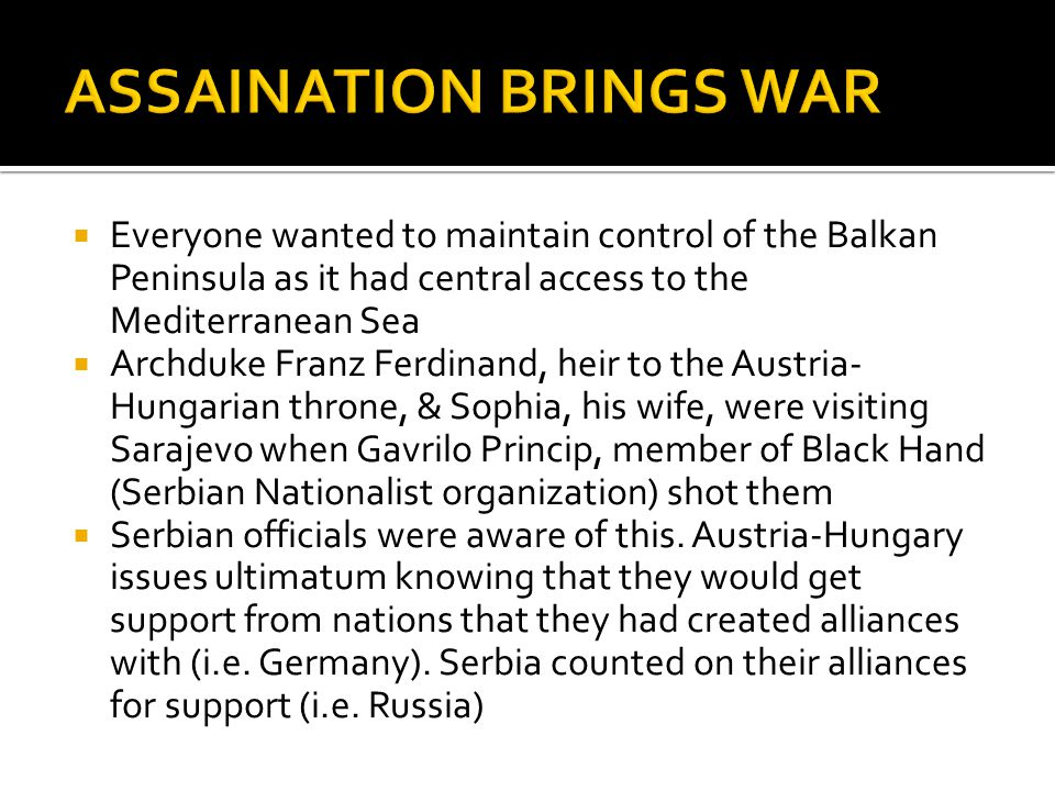  Everyone wanted to maintain control of the Balkan Peninsula as it had central access to the Mediterranean Sea  Archduke Franz Ferdinand, heir to th