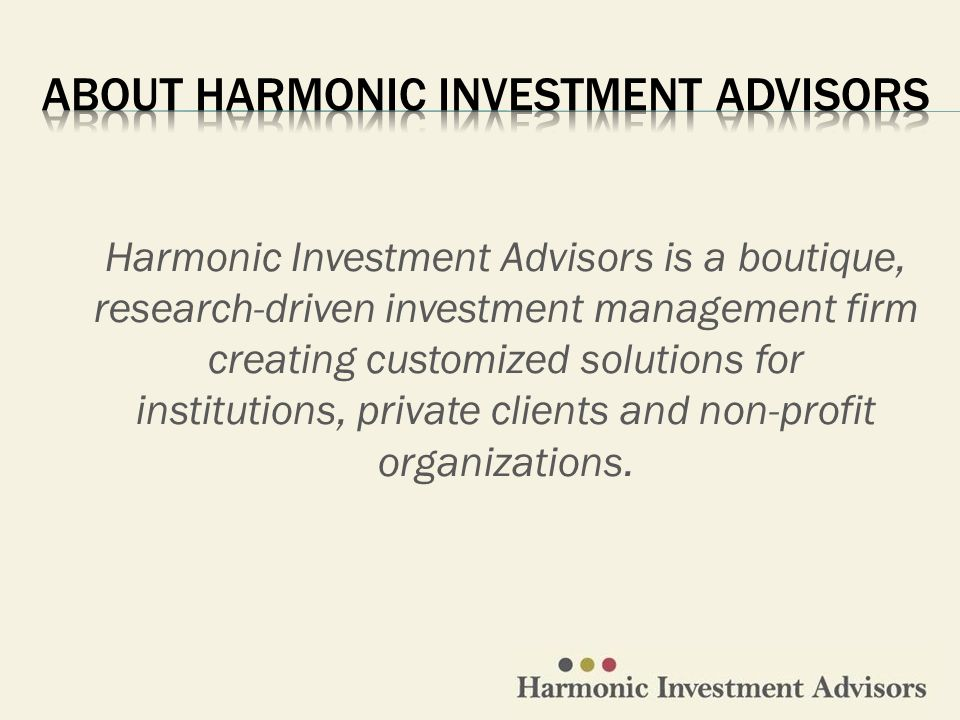Harmonic Investment Advisors is a boutique, research-driven investment management firm creating customized solutions for institutions, private clients and non-profit organizations.