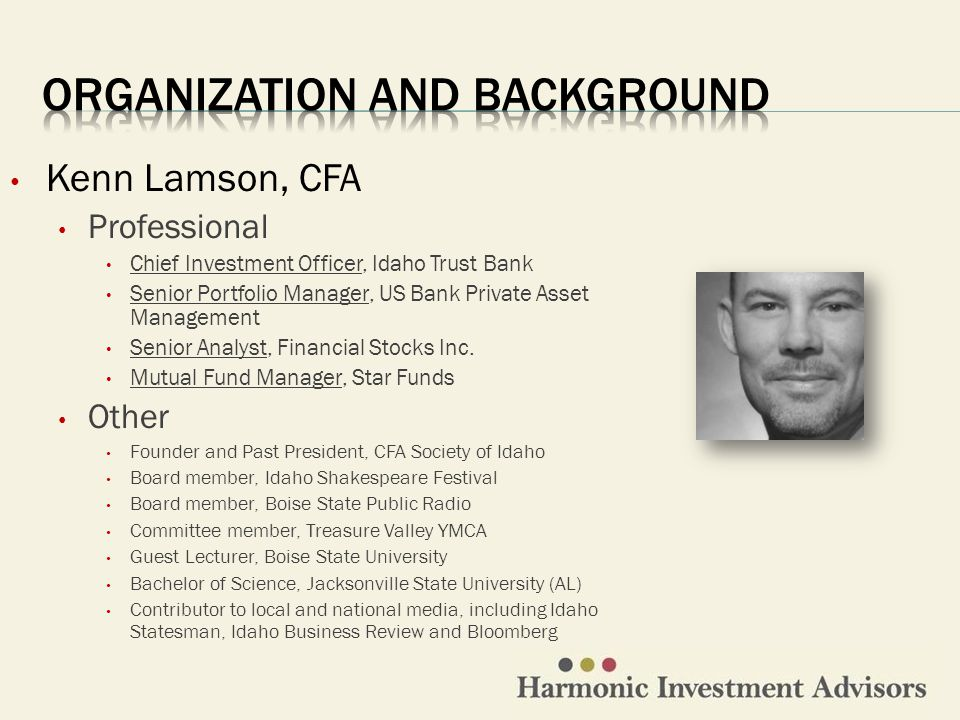 Kenn Lamson, CFA Professional Chief Investment Officer, Idaho Trust Bank Senior Portfolio Manager, US Bank Private Asset Management Senior Analyst, Financial Stocks Inc.