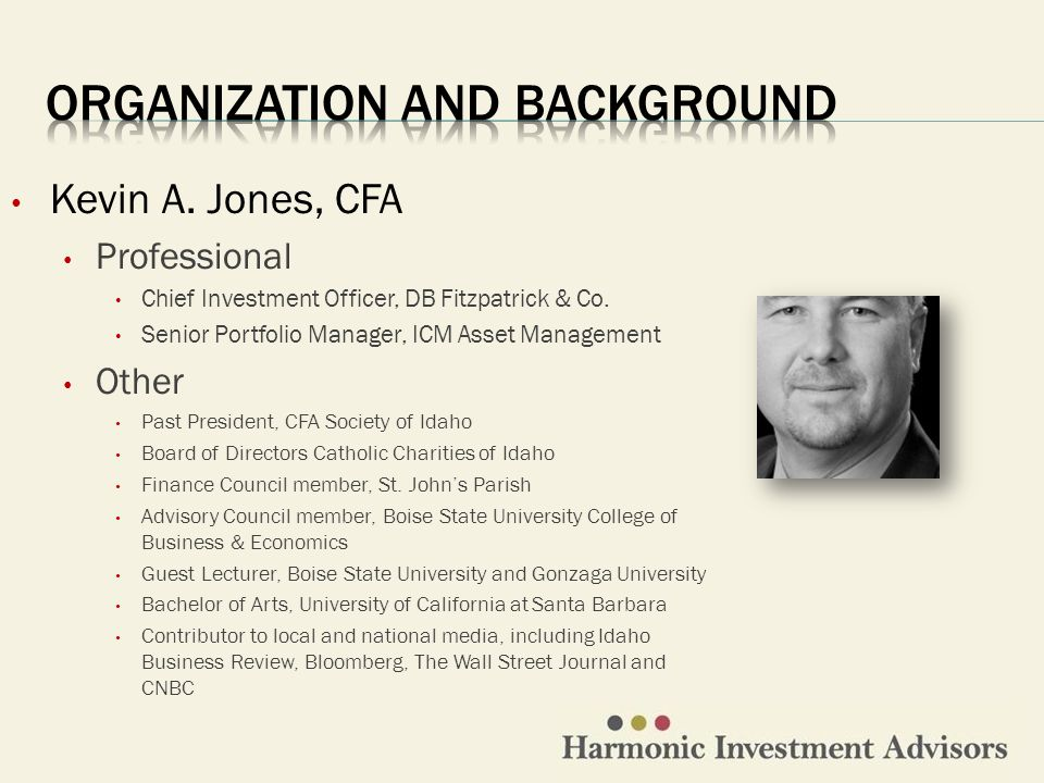 Kevin A. Jones, CFA Professional Chief Investment Officer, DB Fitzpatrick & Co. Senior Portfolio Manager, ICM Asset Management Other Past President, C