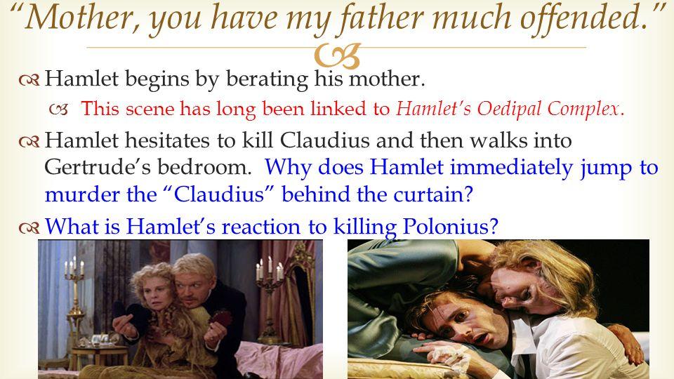   Hamlet begins by berating his mother.