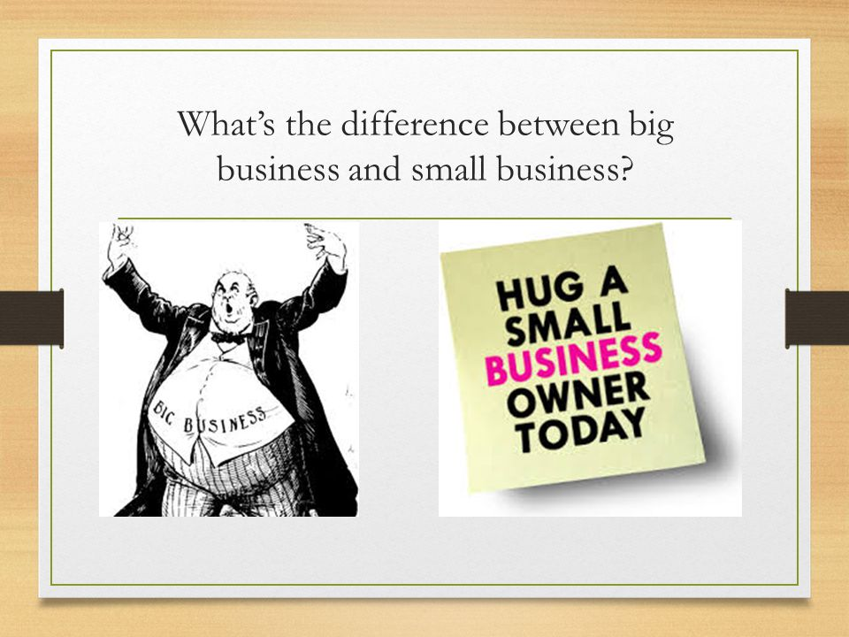 What's the difference between big business and small business?