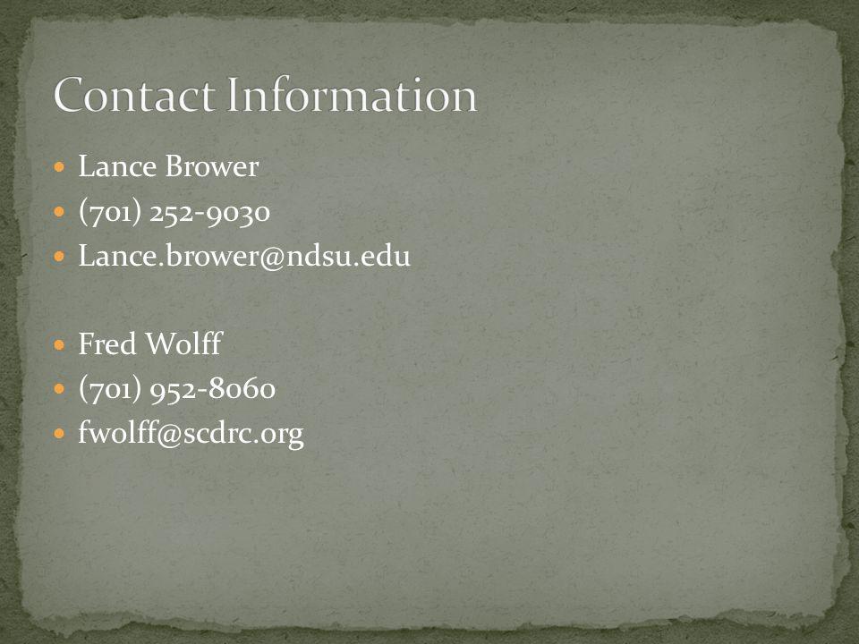 Lance Brower (701) 252-9030 Lance.brower@ndsu.edu Fred Wolff (701) 952-8060 fwolff@scdrc.org