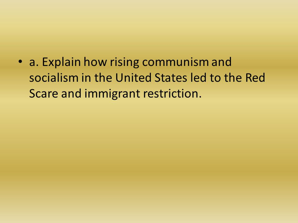 a. Explain how rising communism and socialism in the United States led to the Red Scare and immigrant restriction.
