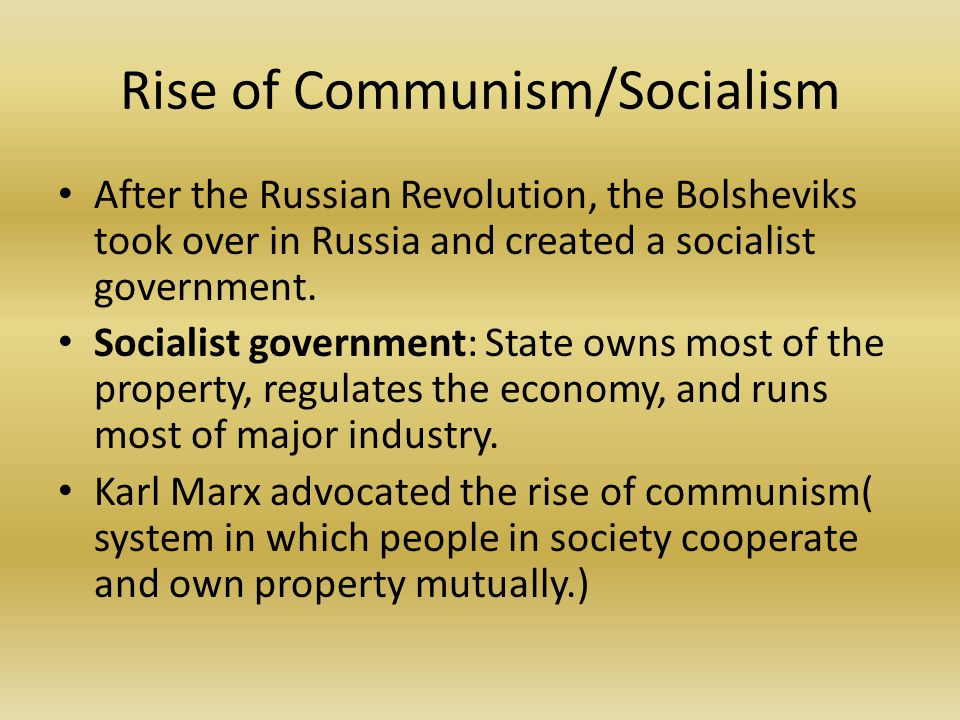 Rise of Communism/Socialism After the Russian Revolution, the Bolsheviks took over in Russia and created a socialist government. Socialist government: