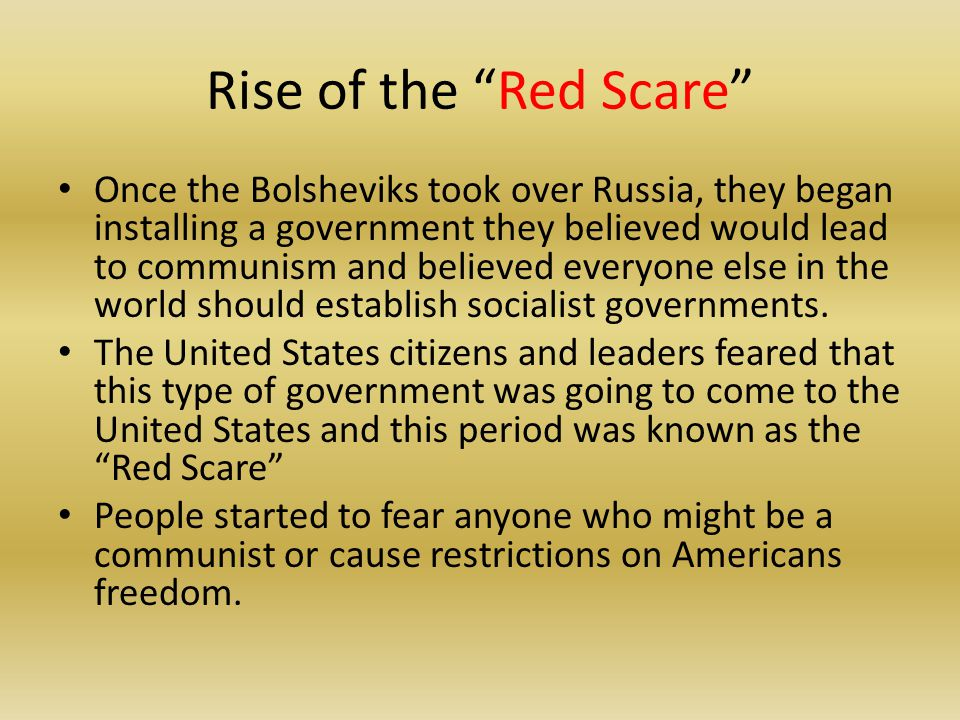 """Rise of the """"Red Scare"""" Once the Bolsheviks took over Russia, they began installing a government they believed would lead to communism and believed ev"""