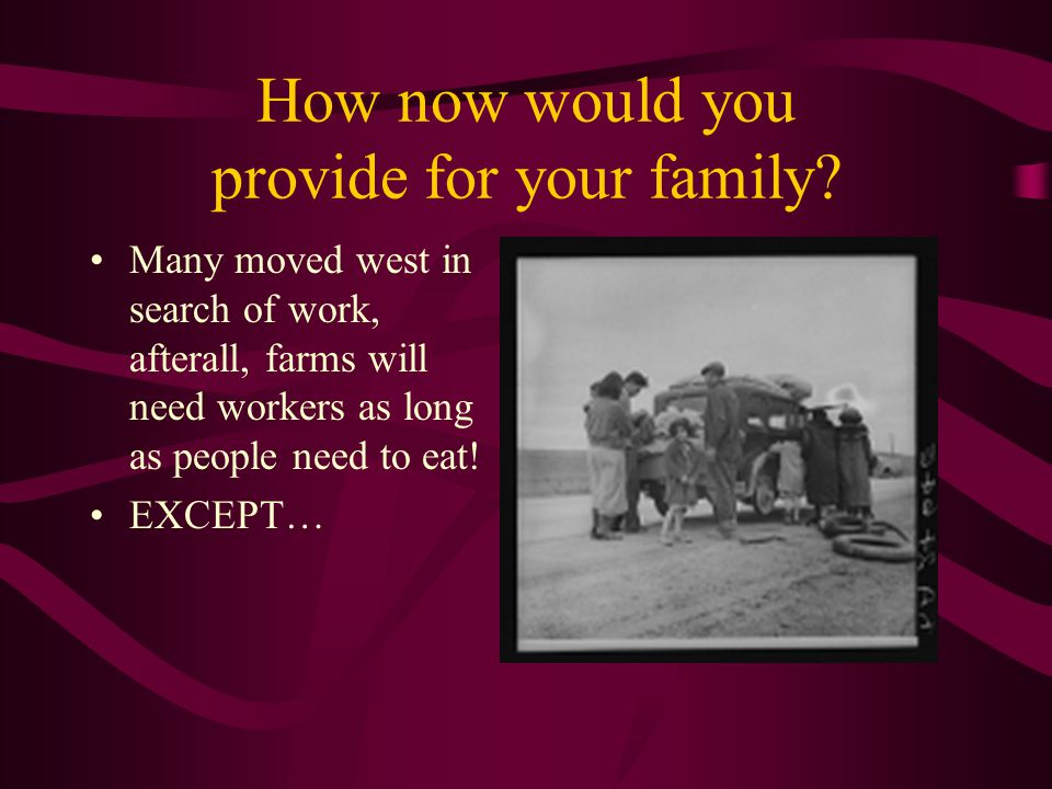 How now would you provide for your family? Many moved west in search of work, afterall, farms will need workers as long as people need to eat! EXCEPT…