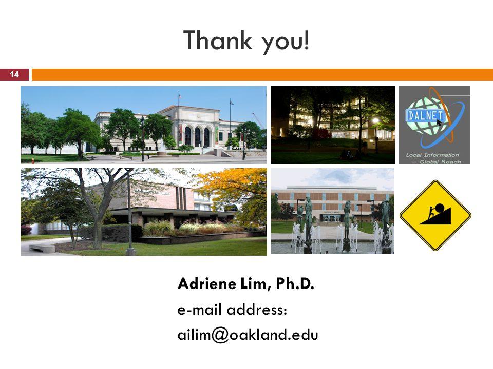 Thank you! 14 Adriene Lim, Ph.D. e-mail address: ailim@oakland.edu