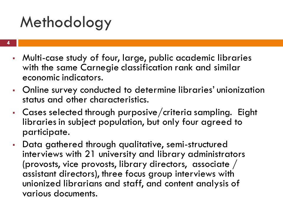 Methodology 4  Multi-case study of four, large, public academic libraries with the same Carnegie classification rank and similar economic indicators.