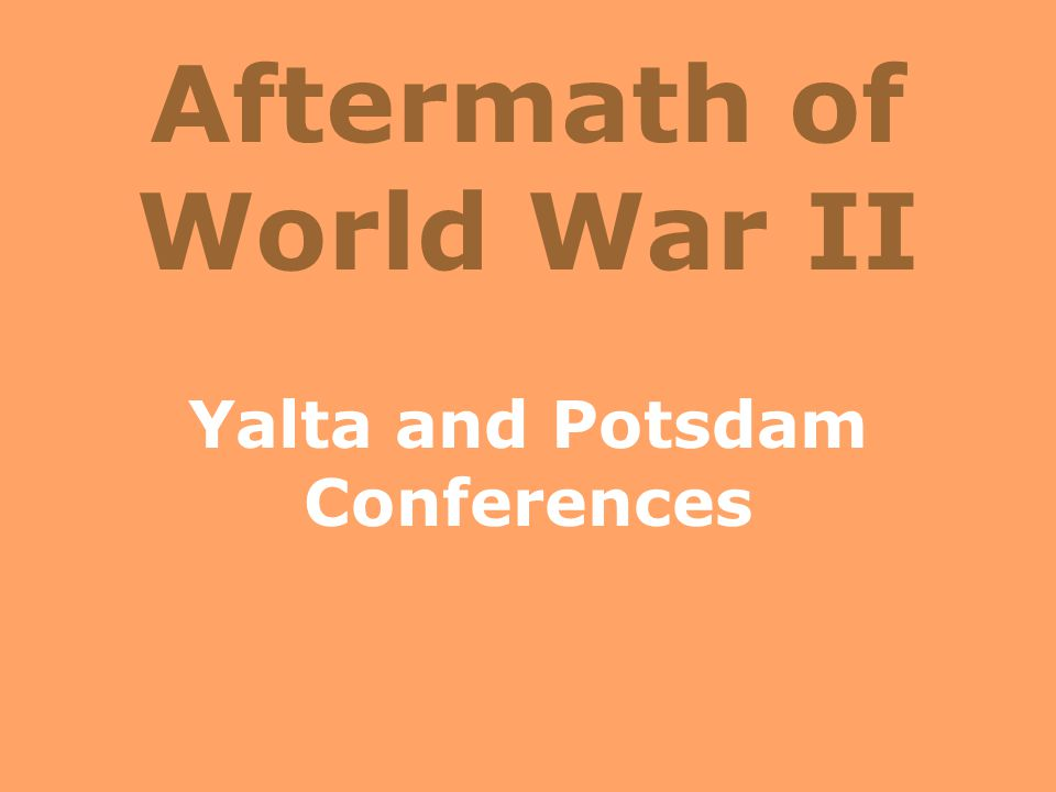 Aftermath of World War II Yalta and Potsdam Conferences
