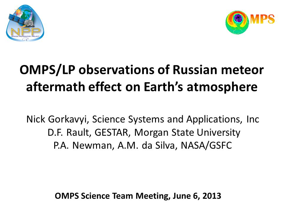 OMPS/LP observations of Russian meteor aftermath effect on Earth's atmosphere Nick Gorkavyi, Science Systems and Applications, Inc D.F.