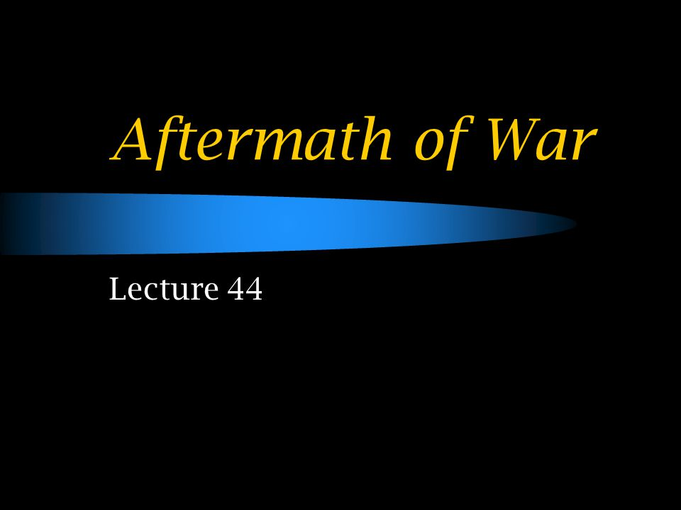 Aftermath of War Lecture 44