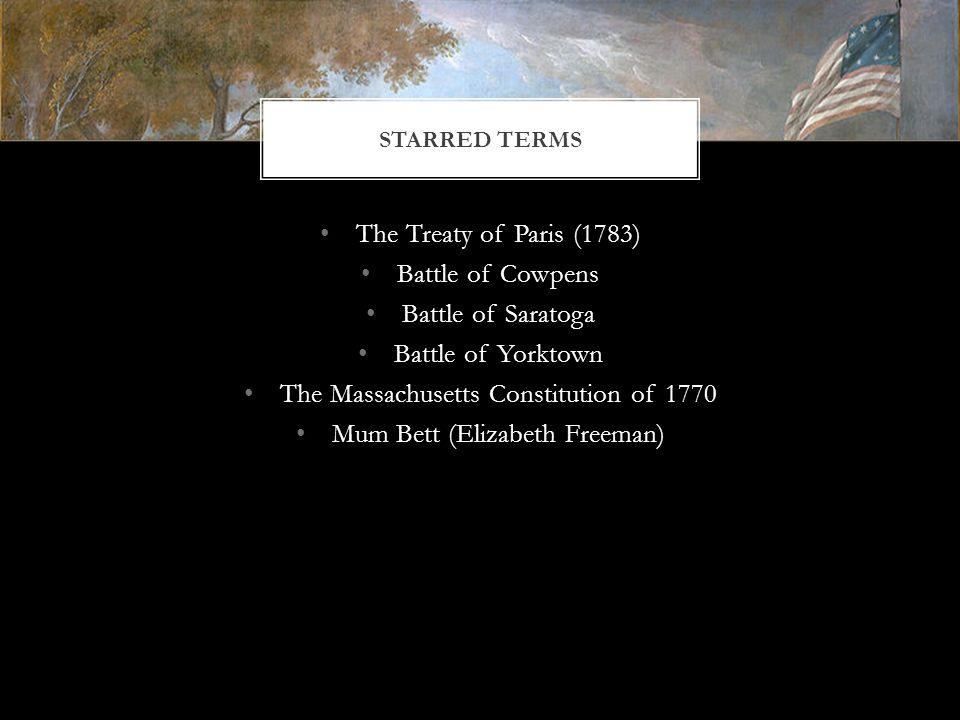 The Treaty of Paris (1783) Battle of Cowpens Battle of Saratoga Battle of Yorktown The Massachusetts Constitution of 1770 Mum Bett (Elizabeth Freeman)