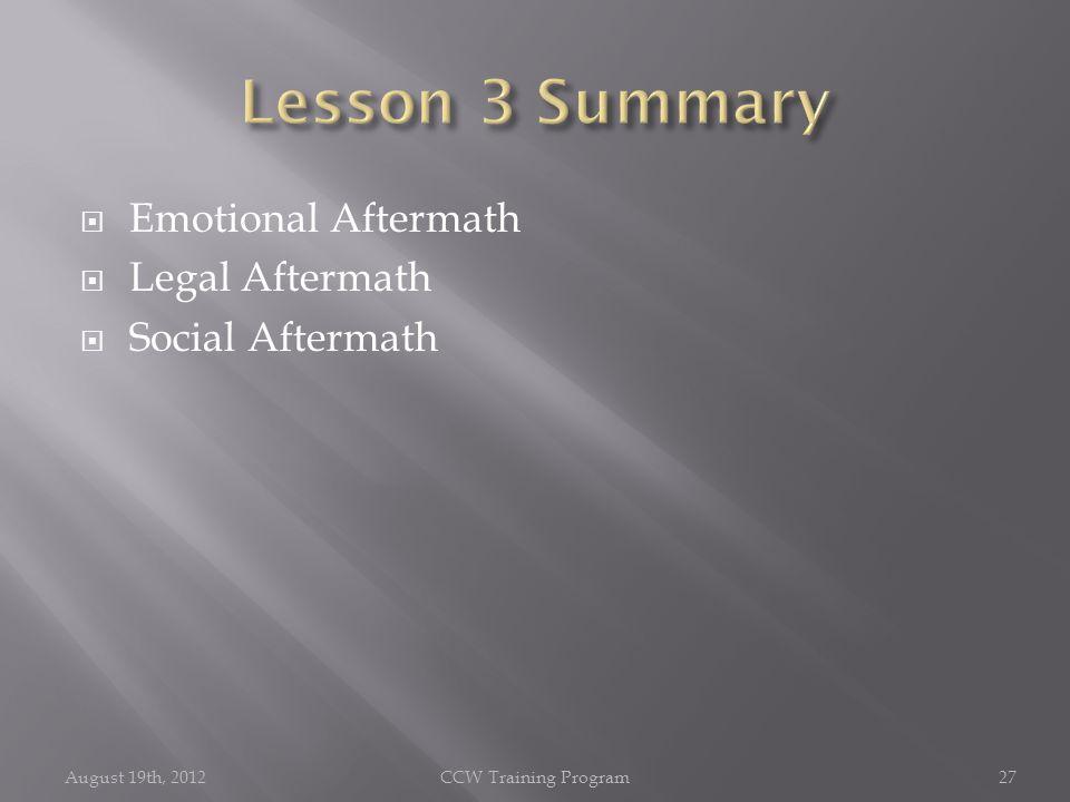  Emotional Aftermath  Legal Aftermath  Social Aftermath August 19th, 2012CCW Training Program27