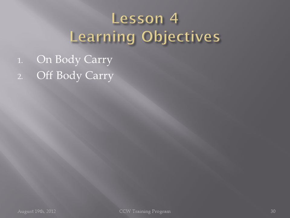 1. On Body Carry 2. Off Body Carry August 19th, 2012CCW Training Program30