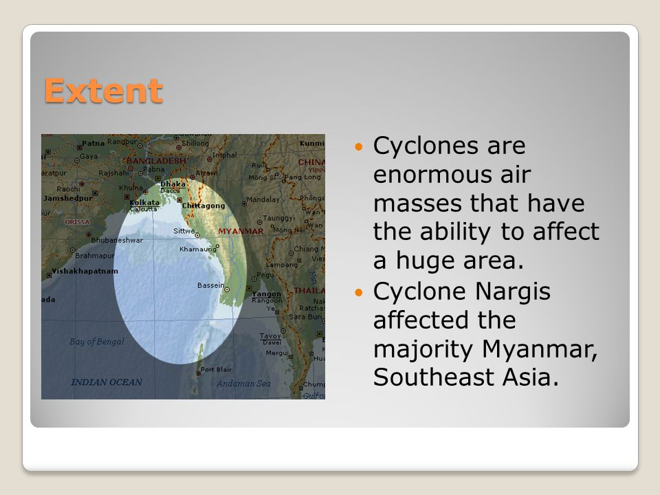 Extent Cyclones are enormous air masses that have the ability to affect a huge area.