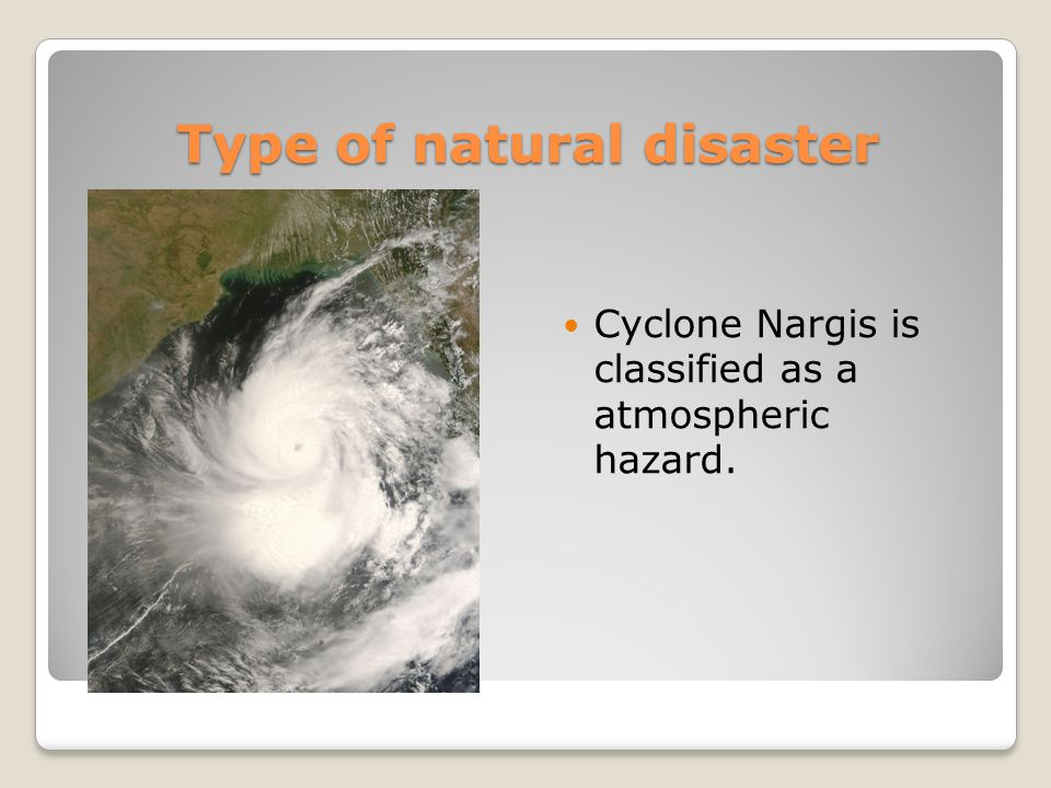 Type of natural disaster Cyclone Nargis is classified as a atmospheric hazard.