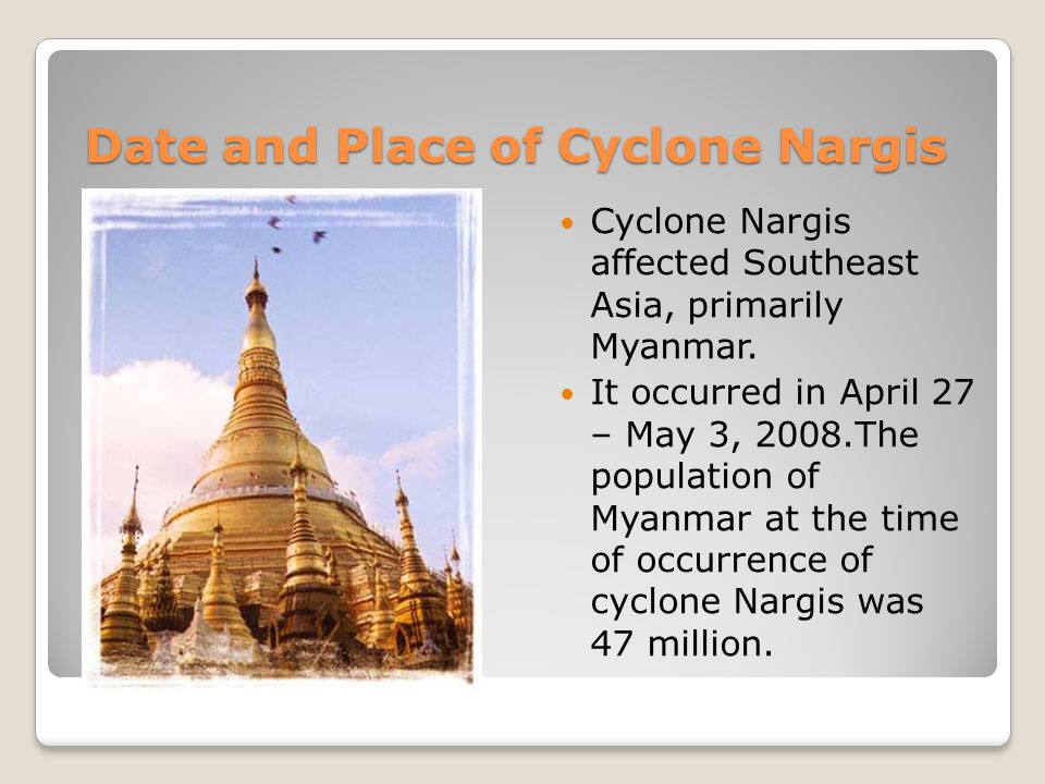 Date and Place of Cyclone Nargis Cyclone Nargis affected Southeast Asia, primarily Myanmar.