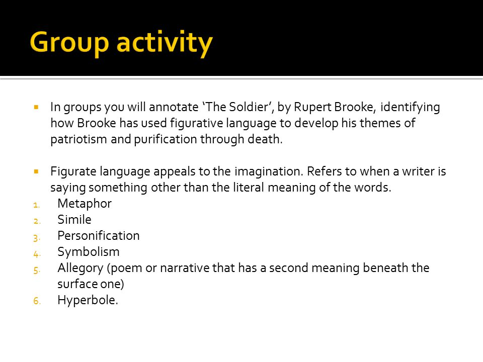  In groups you will annotate 'The Soldier', by Rupert Brooke, identifying how Brooke has used figurative language to develop his themes of patriotism