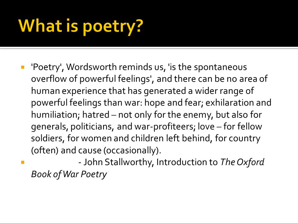  'Poetry', Wordsworth reminds us, 'is the spontaneous overflow of powerful feelings', and there can be no area of human experience that has generated
