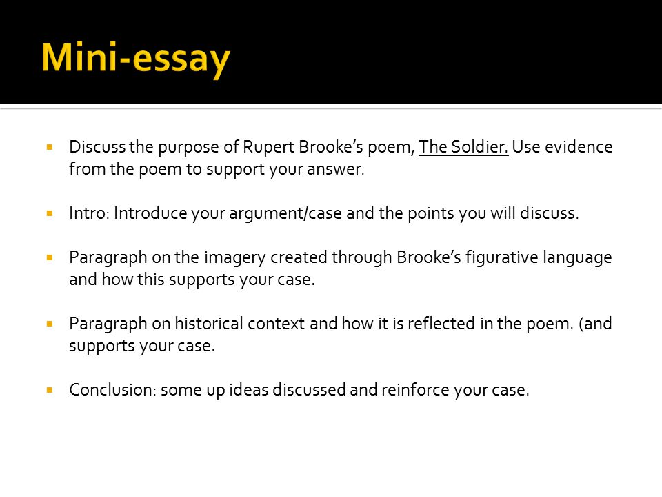  Discuss the purpose of Rupert Brooke's poem, The Soldier. Use evidence from the poem to support your answer.  Intro: Introduce your argument/case a