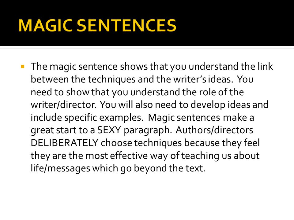  The magic sentence shows that you understand the link between the techniques and the writer's ideas. You need to show that you understand the role o