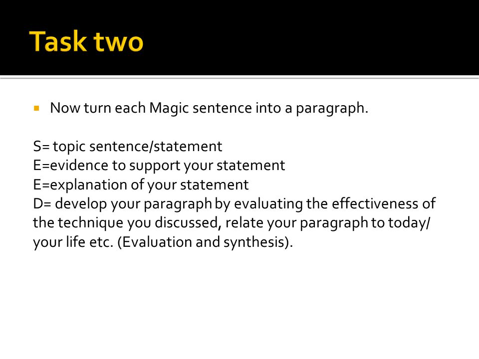  Now turn each Magic sentence into a paragraph. S= topic sentence/statement E=evidence to support your statement E=explanation of your statement D= d