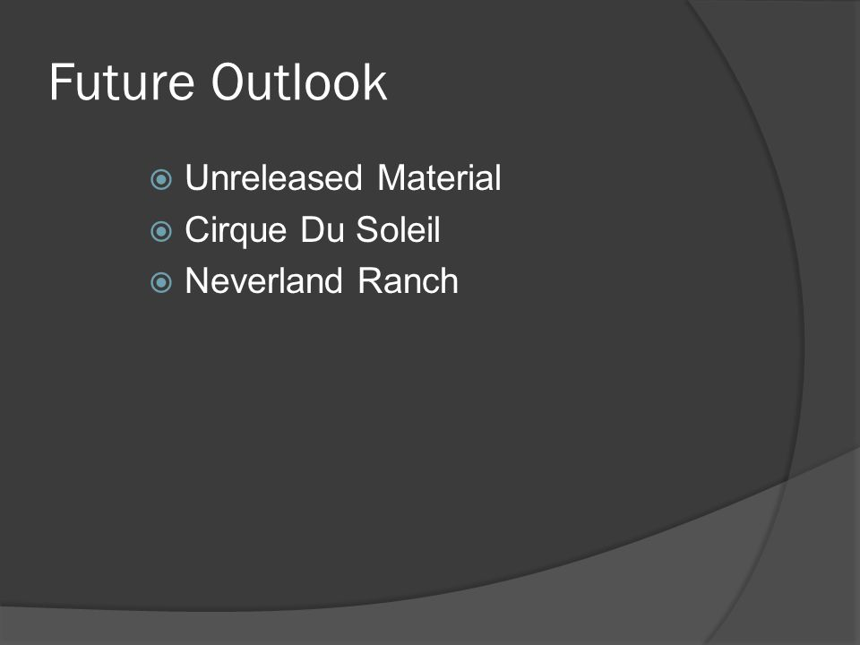 Future Outlook  Unreleased Material  Cirque Du Soleil  Neverland Ranch