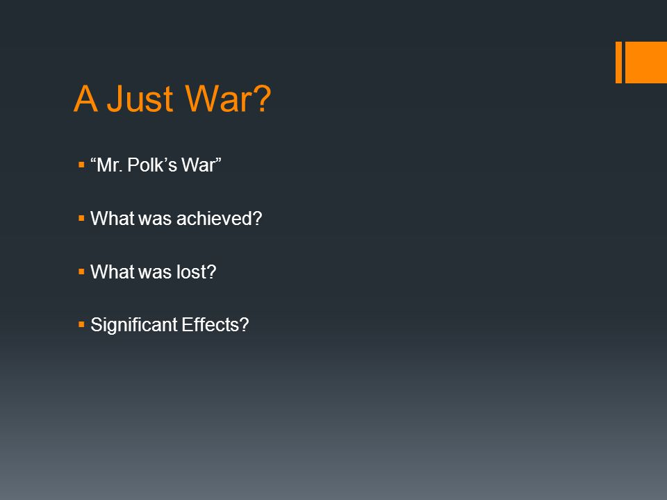 """A Just War?  """"Mr. Polk's War""""  What was achieved?  What was lost?  Significant Effects?"""