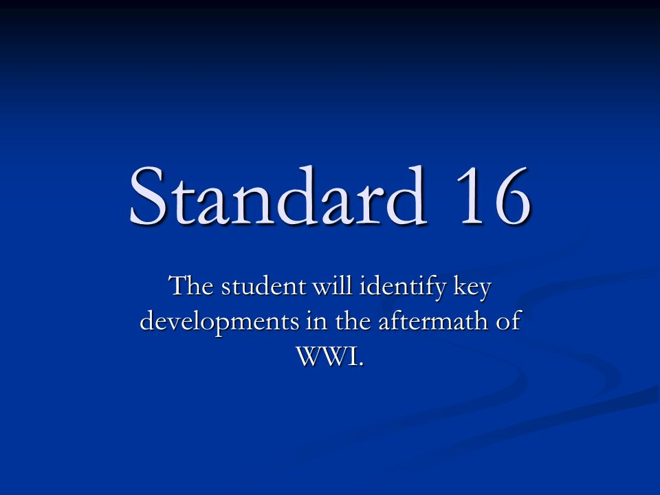 Standard 16 The student will identify key developments in the aftermath of WWI.