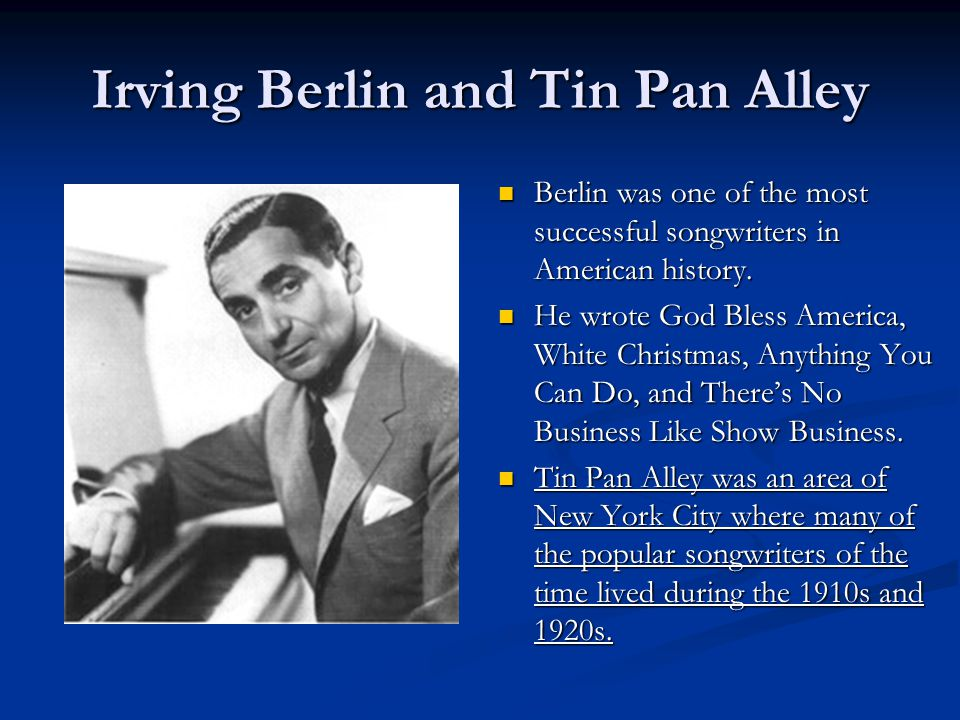 Irving Berlin and Tin Pan Alley Berlin was one of the most successful songwriters in American history.